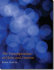 John Gatta, The Transfiguration of Christ and Creation. Wipf & Stock, 2011.